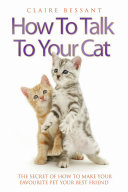 How to Talk to Your Cat - The Secret of How to Make Your Favourite Pet Your Best Friend
