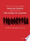 Read Online The Fall of the Southern Shaolin Temple and Rise of the Ten Tigers of Canton For Free