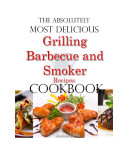 The Absolutely Most Delicious Grilling  Barbecue and Smoker Recipes Cookbook Book PDF