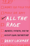 link to All the rage : mothers, fathers, and the myth of equal partnership in the TCC library catalog