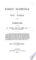 Bishop Blomfield and his Times  An historical sketch     Reprinted from the Churchman s Magazine