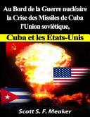 Pdf Au Bord De La Guerre Nucléaire : La Crise Des Missiles De Cuba - L'union Soviétique, Cuba Et Les Les États-Unis Telecharger