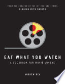 Eat What You Watch  A Cookbook for Movie Lovers