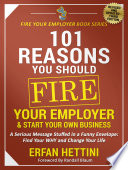 101 REASONS YOU SHOULD FIRE YOUR EMPLOYER   START YOUR OWN BUSINESS