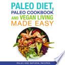 Paleo Diet  Paleo Cookbook and Vegan Living Made Easy  Paleo and Natural Recipes