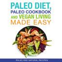 Paleo Diet, Paleo Cookbook and Vegan Living Made Easy: Paleo and Natural Recipes