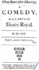 Three hours after marriage  A comedy  as it is acted at the Theatre Royal  The author s advertisement signed  John Gay  Acknowledging the assistance of two unidentified friends  i e  Alexander Pope and John Arbuthnot Book PDF