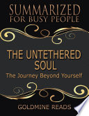 The Untethered Soul   Summarized for Busy People  The Journey Beyond Yourself