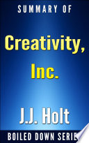 Creativity Inc Overcoming The Unseen Forces That Stand In The Way Of True Inspiration By Ed Catmull Amy Wallace Summarized Book