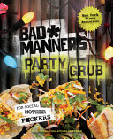 Bad Manners  Party Grub  For Social Motherf ckers  A Vegan Cookbook Book PDF
