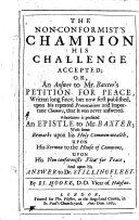 The Non conformist s Champion His Challenge Accepted  Or an Answer to Mr  Baxter s Petition for Peace