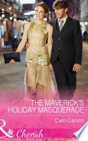 The Maverick s Holiday Masquerade  Mills   Boon Cherish   Montana Mavericks  What Happened at the Weddi  Book 5