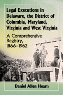 Legal Executions in Delaware, the District of Columbia, Maryland, Virginia and West Virginia