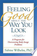 """Feeling Good about the Way You Look: A Program for Overcoming Body Image Problems"" by Sabine Wilhelm"