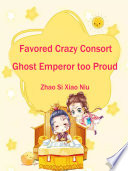 Favored Crazy Consort: Ghost Emperor too Proud