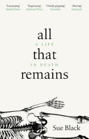 All That Remains : A Life in Death ebook