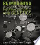 Reimagining  Bio Medicalization  Pharmaceuticals and Genetics