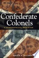 """Confederate Colonels: A Biographical Register"" by Bruce S. Allardice"