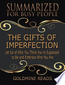 The Gifts of Imperfection   Summarized for Busy People  Let Go of Who You Think You   re Supposed to Be and Embrace Who You Are