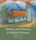 Painting and Drawing in Waldorf Schools, Classes 1 to 8