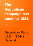 The Republican Campaign Text Book for 1884