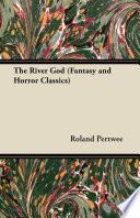 The River God (Fantasy and Horror Classics)