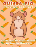 Guinea Pig Coloring Book   the Relaxing and Stress Relieving Art Book for Mindfulness