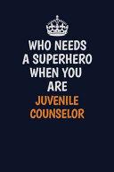 Who Needs a Superhero When You Are Juvenile Counselor