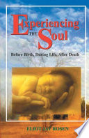 Experiencing The Soul Before Birth During Life After Death