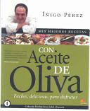 Mis Mejores Recetas Con Aceite De Oliva