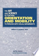 """The Art and Science of Teaching Orientation and Mobility to Persons with Visual Impairments"" by William Henry Jacobson"