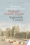 Touring and Publicizing England s Country Houses in the Long Eighteenth Century