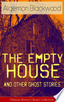 The Empty House and Other Ghost Stories   Ultimate Horror Classics Collection Book PDF