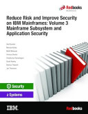 Reduce Risk and Improve Security on IBM Mainframes  Volume 3 Mainframe Subsystem and Application Security