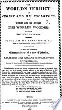 The World s Verdict of Christ and His Followers  Or  Christ and His People the World s Wonder  Being a Wonderful Sermon  on Isa  Viii  18       To which is Subjoined  Characteristics of a True Christian  in Paradoxes and Seeming Contradictions  by Francis Bacon  Etc