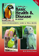 A guide to-- basic health & disease in birds