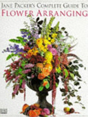 Jane Packer s Complete Guide to Flower Arranging