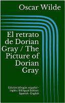 El retrato de Dorian Gray / The Picture of Dorian Gray (Edición bilingüe: español - inglés / Bilingual Edition: Spanish - English)