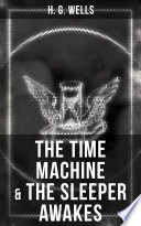 Read Online The Time Machine & The Sleeper Awakes For Free