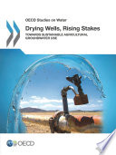 OECD Studies on Water Drying Wells  Rising Stakes Towards Sustainable Agricultural Groundwater Use