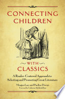 Connecting Children with Classics: A Reader-Centered Approach to Selecting and Promoting Great Literature