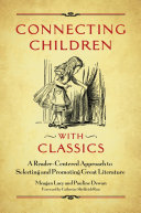 Connecting Children with Classics: A Reader-Centered Approach to Selecting and Promoting Great Literature Pdf/ePub eBook