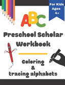 ABC Preschool Scholar Workbook Coloring & Tracing Alphabets for Kids Ages 4+