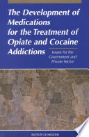 The Development of Medications for the Treatment of Opiate and Cocaine Addictions