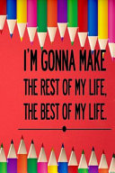 I m Gonna Make the Rest of My Life the Best of My Life
