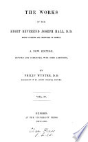 The Works Of The Right Reverend Joseph Hall Bishop Of Exeter And Afterwards Of Norwich