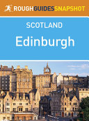 Edinburgh Rough Guides Snapshot Scotland  includes The Old Town  Edinburgh Castle  The Royal Mile  Holyrood  The Edinburgh Festival  Leith and the Lothians