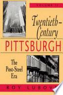 Twentieth Century Pittsburgh The Post Steel Era