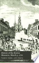 History of the Boston Massacre  March 5  1770 Book