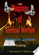 WEAPONS OF SPIRITUAL WARFARE  Walking in Spiritual Victory